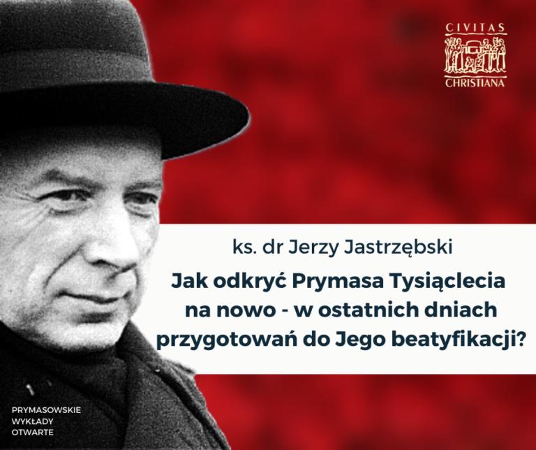 Prymasowskie Wykłady Otwarte. Jak odkryć Prymasa Tysiąclecia nanowo? – ks.drJerzy Jastrzębski