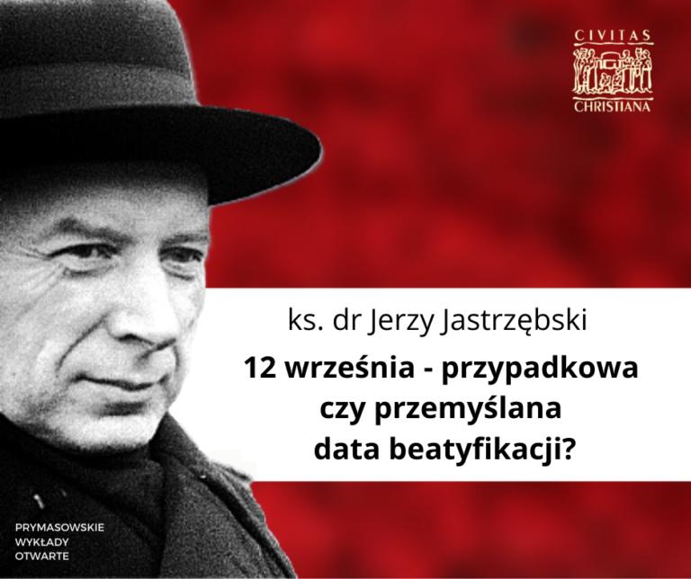 Prymasowskie Wykłady Otwarte. 12 września- przypadkowa czyprzemyślana data beatyfikacji? – ks.drJerzy Jastrzębski