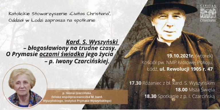""",,Kard. S.Wyszyński – błogosławiony natrudne czasy. OPrymasie oczami świadka jego życia – p.Iwony Czarcińskiej."""" 19.10.2021r."""